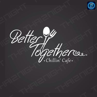 Better Together Chillin' Cafe (Better Together Chillin' Cafe) : พัทยา - ชลบุรี - ระยอง (Pattaya - Chon Buri - Rayong)